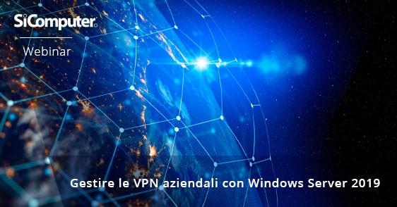 Webinar - Gestire le VPN aziendali con Windows Server 2019